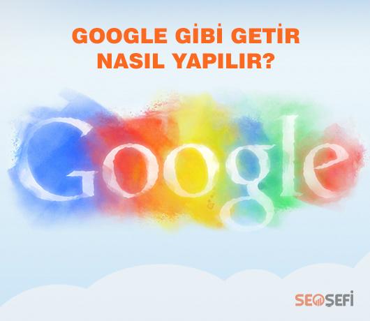 Google Gibi Getir Nasıl Yapılır?