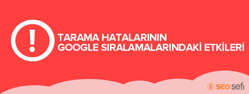 Tarama Hatalarının Google Sıralamasına Etkisi