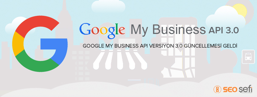 Google My Business API Versiyon 3.0 Güncellemesi Geldi