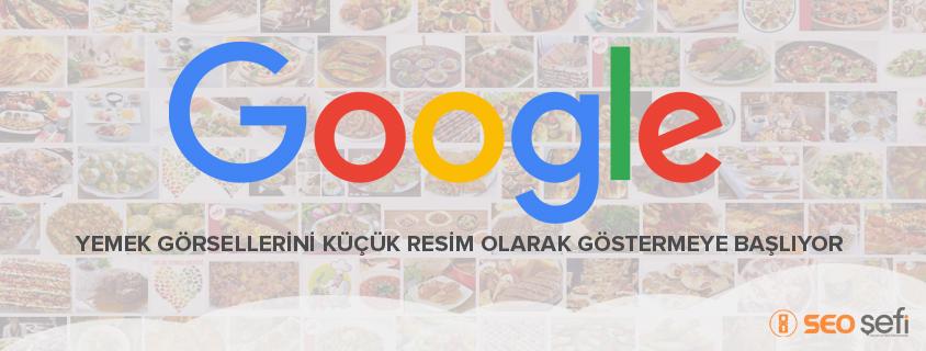Google Yemek görsellerini küçük resim olarak göstermeye başlıyor