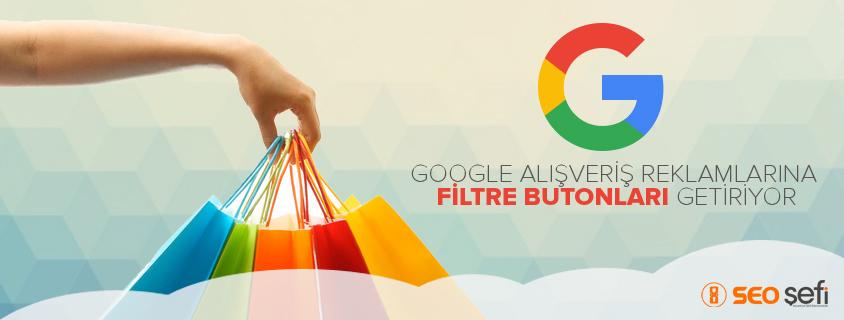 Google Alışveriş Reklamlarına Filtre Butonları Getiriyor