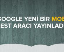 Google Yeni bir Mobil Dostu Test Aracı Yayınladı