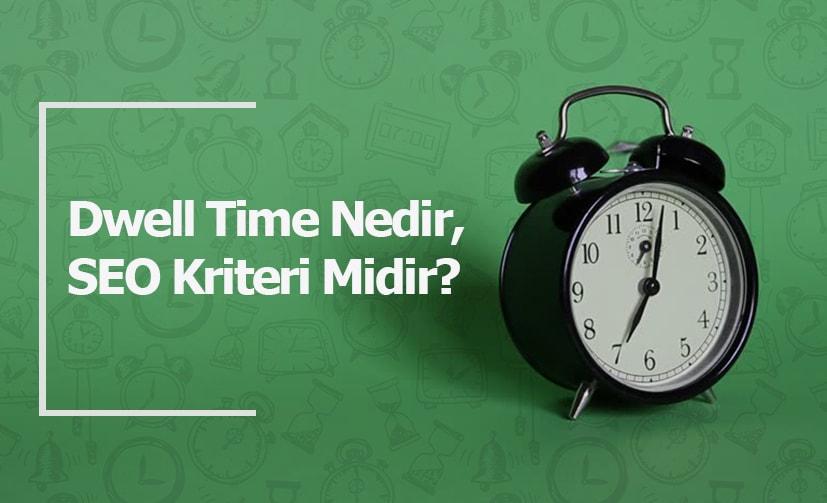 Dwell Time Nedir, SEO Kriteri Midir?
