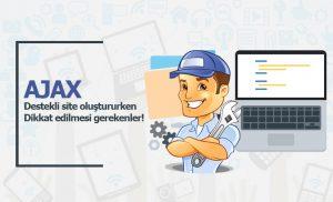 AJAX destekli site oluştururken dikkat edilmesi gerekenler