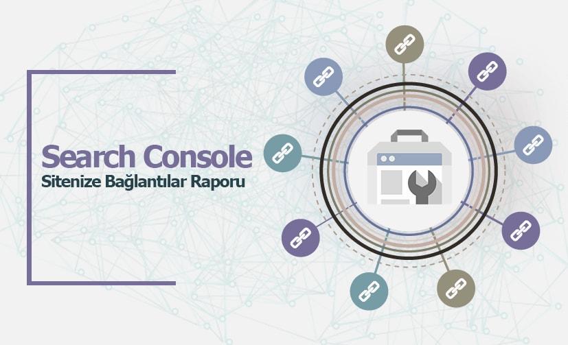 Search Console Sitenize Bağlantılar Raporu