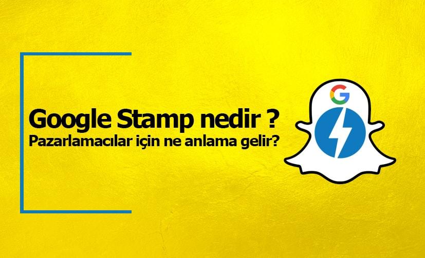 Google Stamp nedir ve pazarlamacılar için ne anlama gelir?
