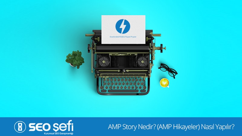 AMP Stories Nedir? (AMP Hikayeler) Nasıl Yapılır?