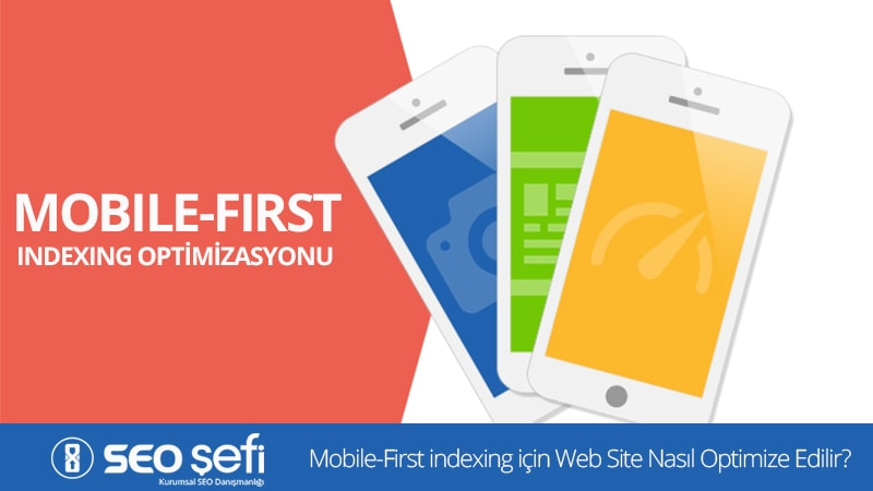 Mobile-First indexing için Web Site Nasıl Optimize Edilir?