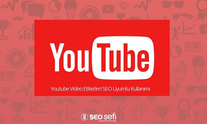 Youtube Video Etiketleri SEO Uyumlu Kullanımı
