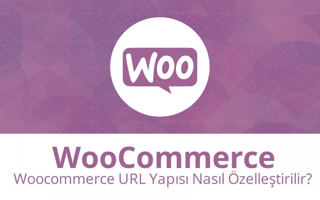 Woocommerce URL Yapısı Nasıl Özelleştirilir?