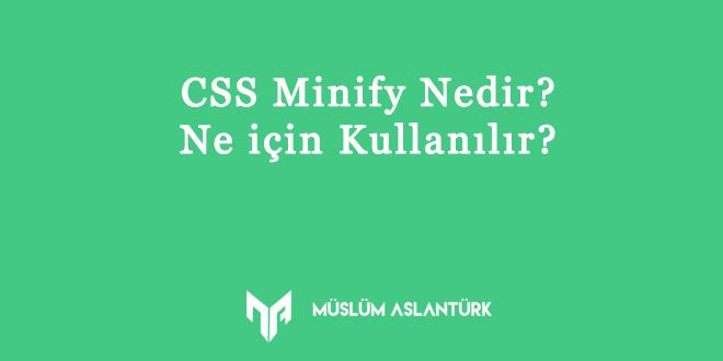 CSS Minify Nedir ? Ne için Kullanılır?
