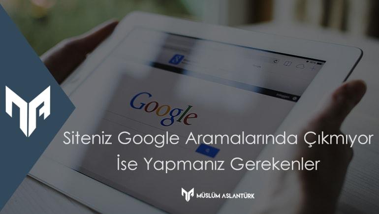 Siteniz Google Aramalarında Çıkmıyor ise Yapmanız Gerekenler
