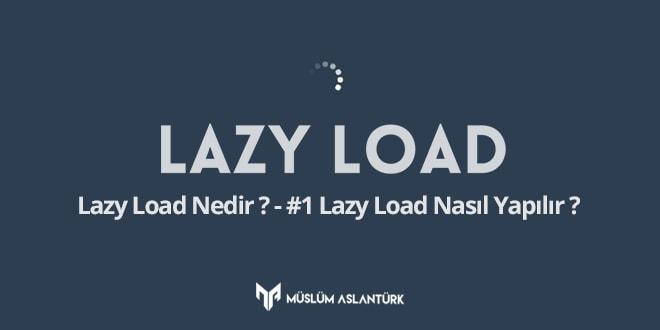 Lazy Load Nedir? Nasıl Yapılır ?