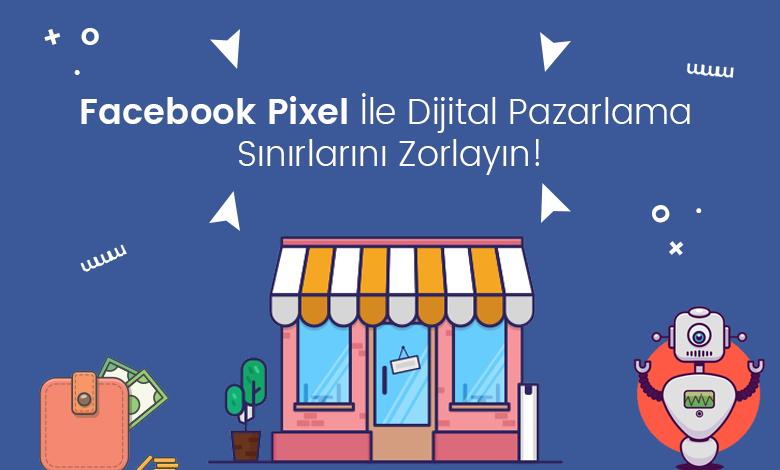Facebook Pixel İle Dijital Pazarlama Sınırlarını Zorlayın