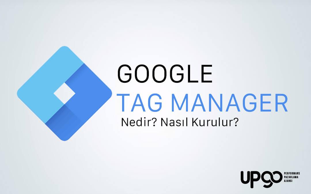 Google Tag Manager (Etiket Yönetici) Nedir? Nasıl Kurulur?
