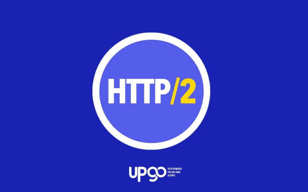 HTTP/2 Nedir? Nasıl Geçiş Yapılır?